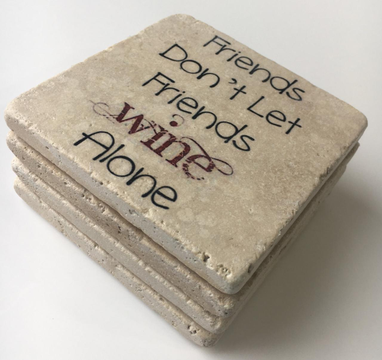 Friends Don't Let Friends WINE Alone Natural Stone Coasters Set of 4 with Full Cork Bottom