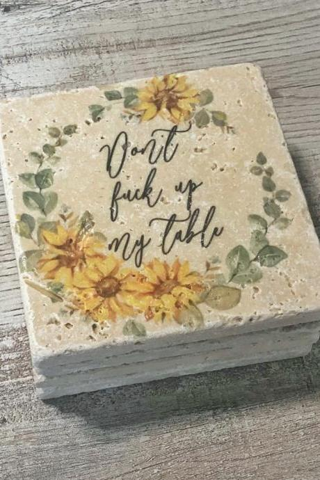 Sunflowers Don't F*ck Up My Table, Funny Coasters, Premium Natural Stone, Classy but Sassy
