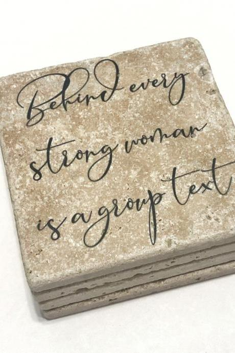 Behind Every Strong Woman is a Group Text, Funny Coasters, Friends Coasters, Natural Stone, Set of 4