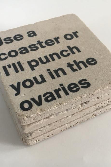 Use A Coasters Or I'll Punch You In The Ovaries, Funny Coasters Natural Stone Set of 4