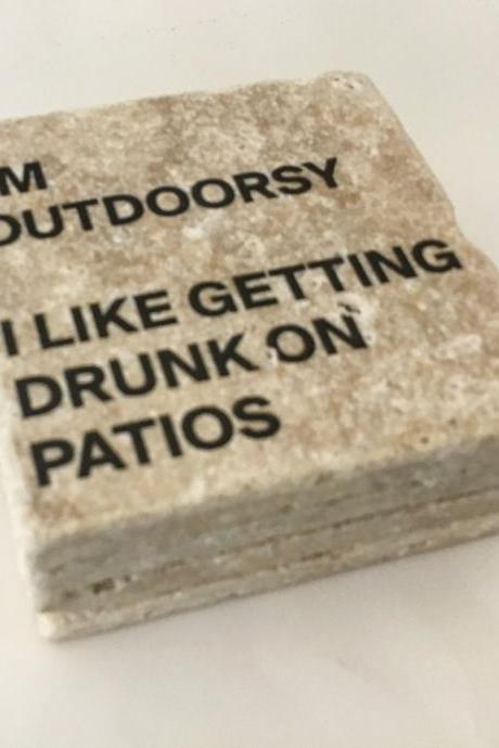 I'm Outdoorsy I Like Getting Drunk On Patios, Funny Coasters, Natural Stone Set of 4