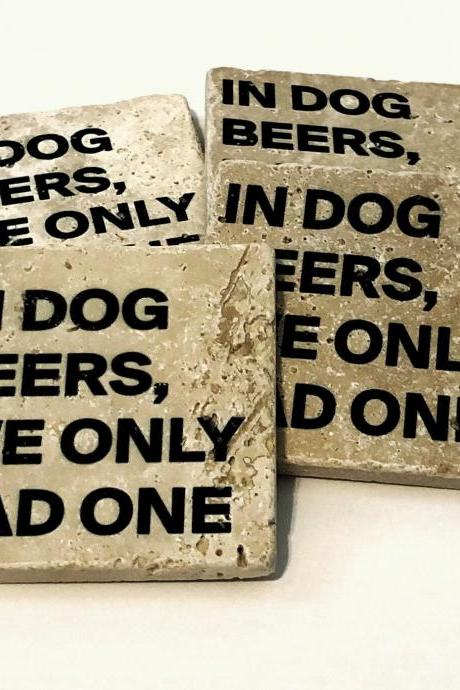 In Dog Beers I've Only Had One, Funny Natural Stone Coasters, Set of 4