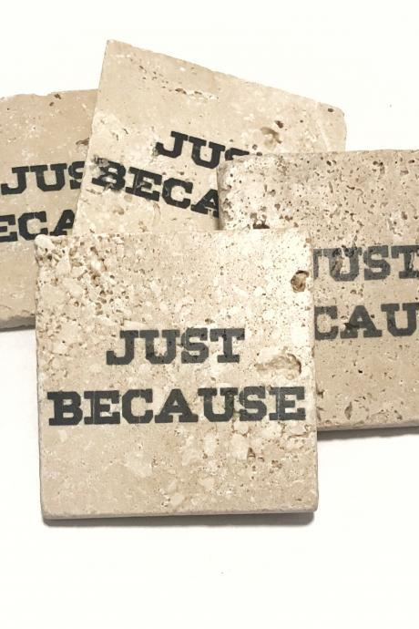 Just Because, Natural Stone Coasters Set of 4 with Full Cork Bottom, Funny Coasters