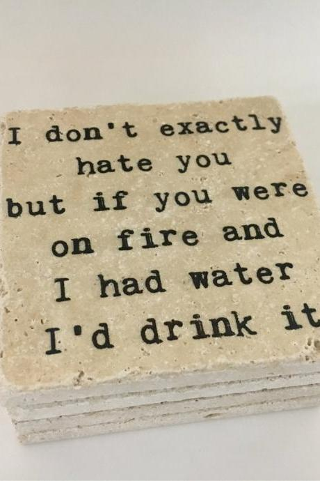 I Don't Exactly Hate You But If You Were On Fire And I Had Water I'd Drink It Funny Natural Stone Coasters, Set of 4