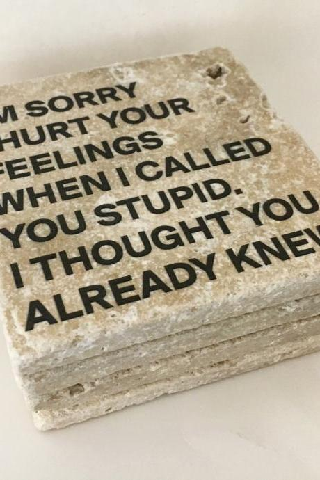 I'm Sorry I Hurt Your Feelings When I Called You Stupid I Thought You Already Knew, Funny Coasters, Natural Stone, Set of 4