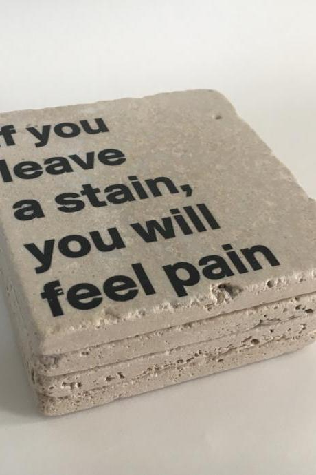 If You Leave A Stain, You Will Feel Pain, Funny Natural Stone Coasters, Set of 4