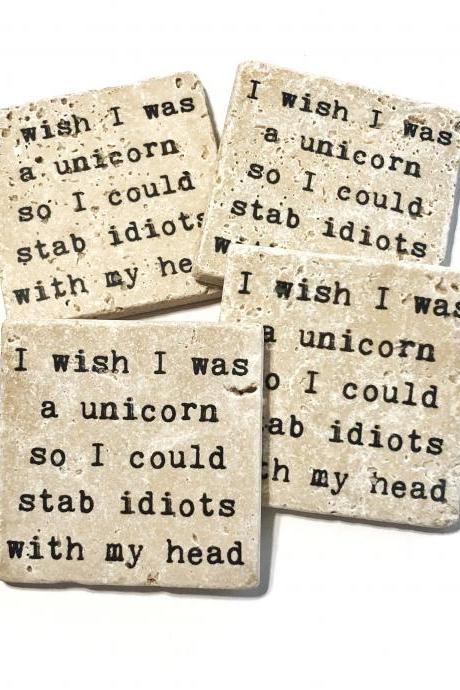 Funny Coasters I Wish I Was A Unicorn So I Could Stab Idiots With My Head, Natural Stone Set of 4