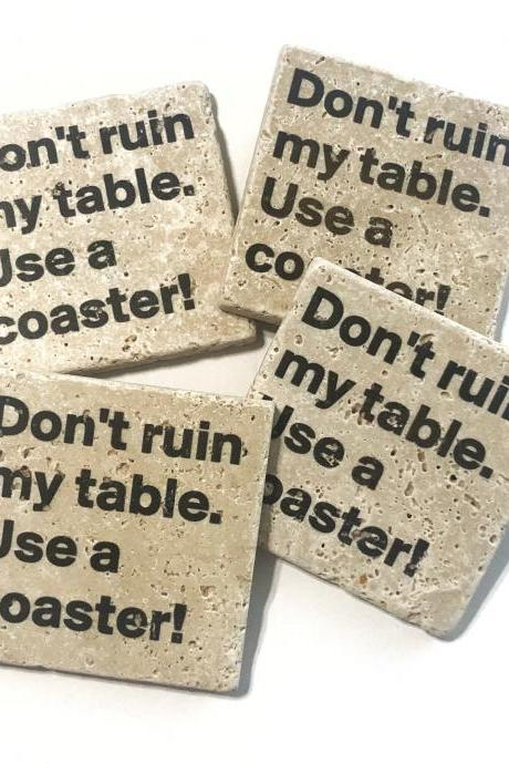 Don't Ruin My Table Use A Coaster, Natural Stone Funny Coasters Set of 4