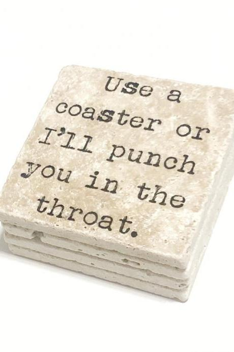 Use A Coaster Or I'll Punch You In The Throat, Natural Stone Coasters Set of 4, Throat Punch Funny Coasters