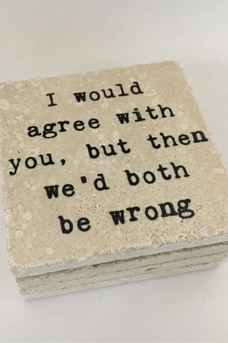 I Would Agree With You But Then We'd Both Be Wrong, Funny Natural Coasters, Stone Set of 4